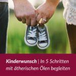 Kinderwunsch | In 5 Schritten mit ätherischen Ölen begleiten